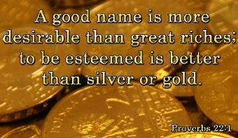 A good name is to be chosen rather than great riches, and favor is better than silver or gold.
